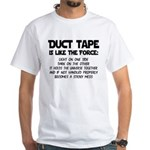 Duct Tape is like the Force White T-Shirt