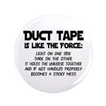 Duct Tape is like the Force 3.5
