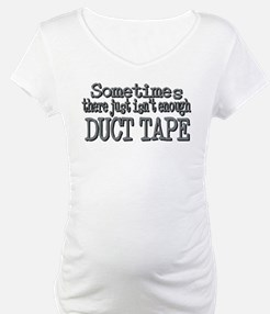 Duct Tape - just not enough Shirt
