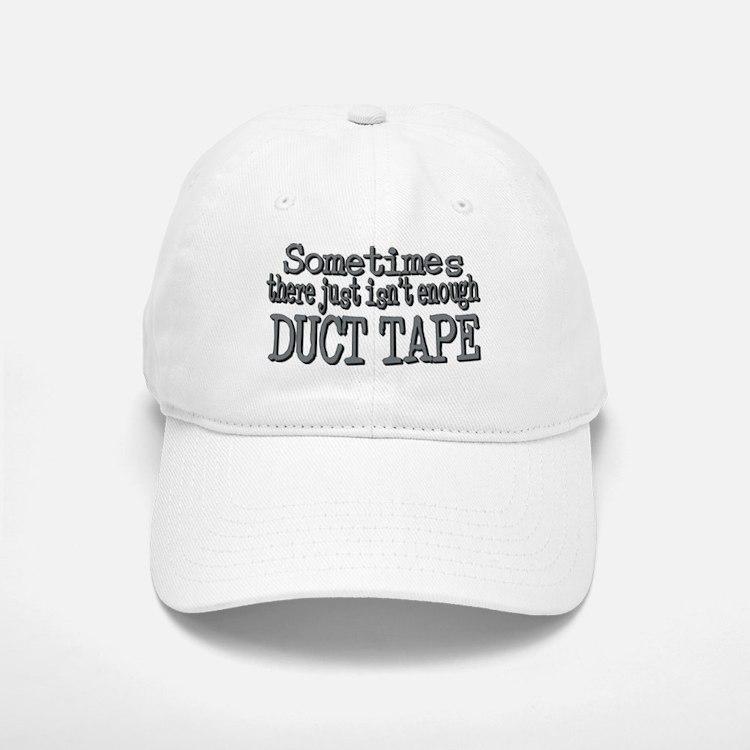 Duct Tape - just not enough Baseball Baseball Cap