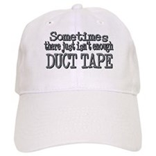 Duct Tape - just not enough Baseball Cap