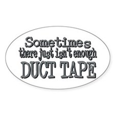 Duct Tape - just not enough Oval Decal