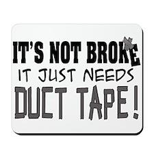 Not Broke - Duct Tape Mousepad