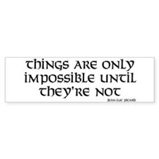 Things are only impossible Bumper Stickers