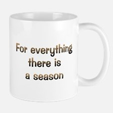 There Is A Season Mug