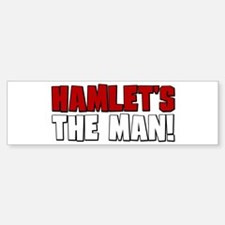 Hamlet's The Man! Bumper Bumper Bumper Sticker