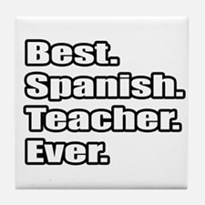 """Best.Spanish.Teacher.Ever."" Tile Coaster"