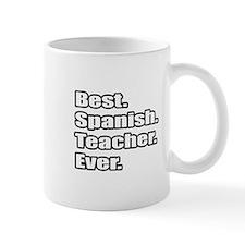 """""""Best.Spanish.Teacher.Ever."""" Mug"""