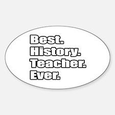 """Best. History. Teacher."" Oval Decal"