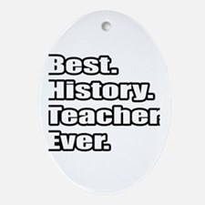 """Best. History. Teacher."" Oval Ornament"