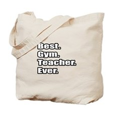 """Best. Gym. Teacher. Ever."" Tote Bag"