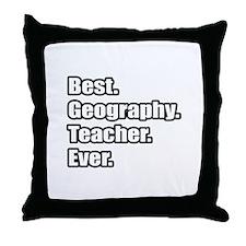 """""""Best. Geography. Teacher."""" Throw Pillow"""