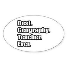 """""""Best. Geography. Teacher."""" Oval Decal"""