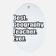 """""""Best. Geography. Teacher."""" Oval Ornament"""