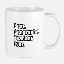 """Best. Geography. Teacher."" Mug"