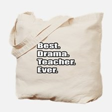 """Best. Drama. Teacher. Ever."" Tote Bag"