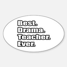 """Best. Drama. Teacher. Ever."" Oval Decal"