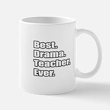 """""""Best. Drama. Teacher. Ever."""" Mug"""
