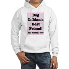 Dog Is Man's Best Friend! And Hoodie