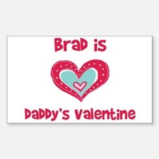 Brad Is Daddy's Valentine Rectangle Decal