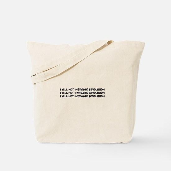 I WILL NOT INSTIGATE REVOLUTION Tote Bag