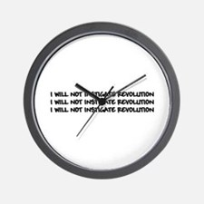 I WILL NOT INSTIGATE REVOLUTION Wall Clock