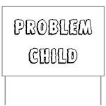 Problem child Yard Sign