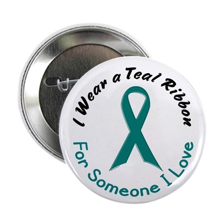 """Teal Ribbon For Someone I Love 4 2.25"""" Button"""