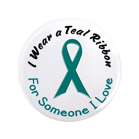 """Teal Ribbon For Someone I Love 4 3.5"""" Button"""