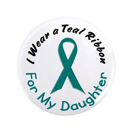 """Teal Ribbon For My Daughter 4 3.5"""" Button"""