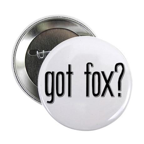 Got Fox? Button