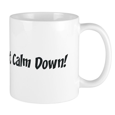 Everybody just calm down! Mug