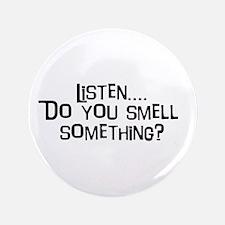 "Listen...do you smell somethi 3.5"" Button"