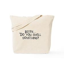 Listen...do you smell somethi Tote Bag