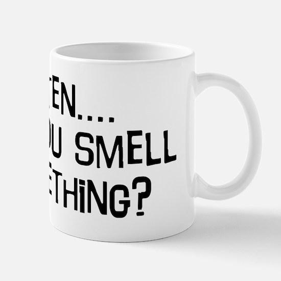 Listen...do you smell somethi Mug