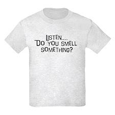 Listen...do you smell somethi T-Shirt