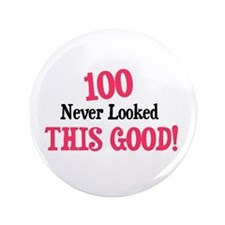 """100 never looked this good 3.5"""" Button"""