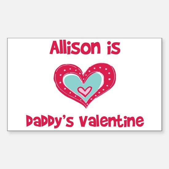 Allison Is Daddy's Valentine Rectangle Decal