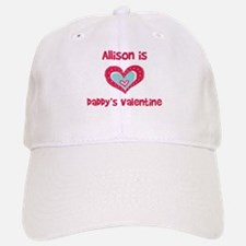 Allison Is Daddy's Valentine Baseball Baseball Cap