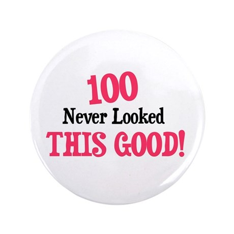 "100 never looked this good 3.5"" Button"
