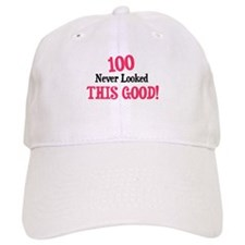 100 never looked this good Baseball Cap