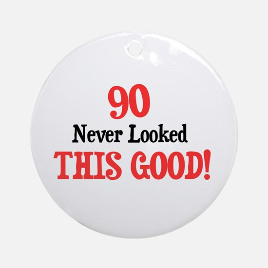 90 never looked this good Ornament (Round)