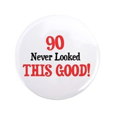 "90 never looked this good 3.5"" Button"