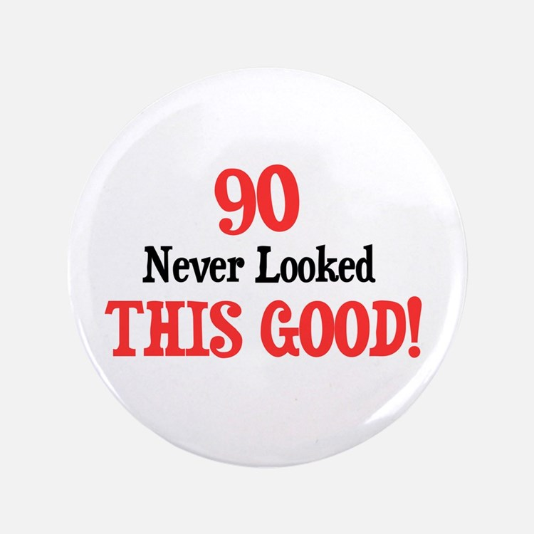 """90 never looked this good 3.5"""" Button"""