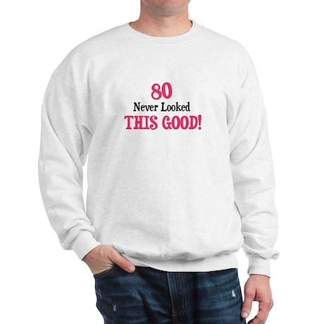 80 never looked this good Sweatshirt