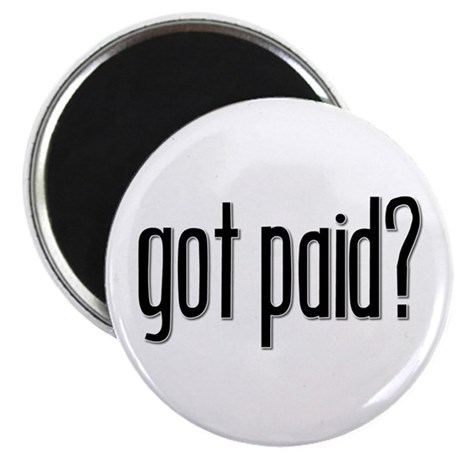 """Got Paid? 2.25"""" Magnet (100 pack)"""