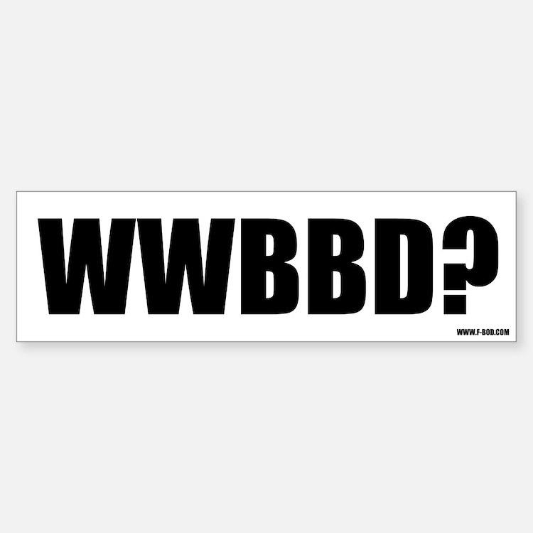 WWBBD? Bumper Bumper Bumper Sticker