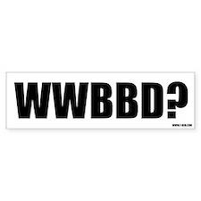WWBBD? Bumper Bumper Sticker