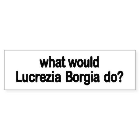 Lucrezia Borgia Bumper Sticker