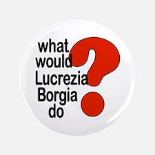 "Lucrezia Borgia 3.5"" Button (100 pack)"